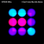 MILL, Steve - I Can't Live My Life Alone (Front Cover)