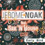 NOAK, Jerome feat SAX N HOUSE - Early Bird Part 1 (Front Cover)
