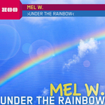 MEL W - Under The Rainbow (Front Cover)