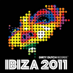 VARIOUS - Ibiza 2011 Presented by Dirty Dutch Records (Front Cover)