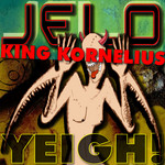 JELO/KING KORNELIUS - Yeigh! (Front Cover)