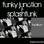 SPLASHFUNK & FUNKY JUNCTION - Funky Junction & Splashfunk: The Album (Front Cover)