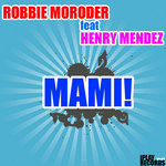 MORODER, Robbie feat HENRY MENDEZ - Mami! (Front Cover)