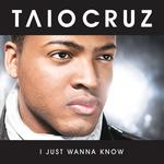 TAIO CRUZ - I Just Wanna Know (Radio Edit) (Front Cover)