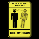 BLACK NOISE PROJECT - Kill My Brain (Front Cover)