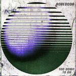 ROBEDOOR - Too Down To Die (Front Cover)