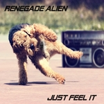 RENEGADE ALIEN - Just Feel It (Front Cover)
