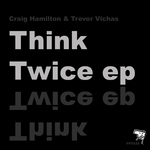 HAMILTON, Craig & TREVOR VICHAS - Think Twice EP (Front Cover)