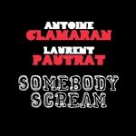 CLAMARAN, Antoine/LAURENT PAUTRAT - Somebody Scream (Front Cover)