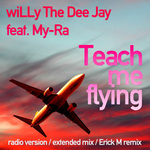 WILLY THE DEE Jay feat MY RA - Teach Me Flying (Front Cover)