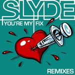 SLYDE - You're My Fix (remixes) (Front Cover)