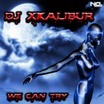 DJ XKALIBUR - We Can Try (Front Cover)