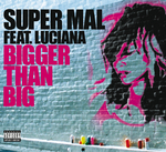 SUPER MAL feat LUCIANA - Bigger Than Big (Front Cover)