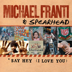 MICHAEL FRANTI & SPEARHEAD - Say Hey (I Love You) (Front Cover)
