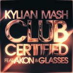 KYLIAN MASH feat AKON/GLASSES - Club Certified (Front Cover)
