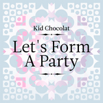 KID CHOCOLAT - Let's Form A Party EP (Front Cover)