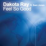 DAKOTA RAY feat SAM J JONES - Feel So Good (Front Cover)