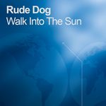 RUDEDOG - Walk Into The Sun (Front Cover)