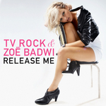 TV ROCK feat ZOE BADWI - Release Me (Front Cover)