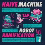 NAIVE MACHINE - Robot Ramification (Front Cover)
