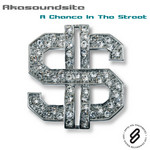 AKASOUNDSITE - A Chance In The Street (Front Cover)