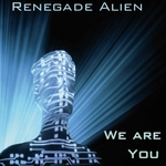 RENEGADE ALIEN - We Are You (Front Cover)
