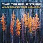 TRUFFLE TRIBE, The - Wild Sound Technology (Front Cover)