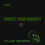 LUDWIG - Forget The Fargott EP (Front Cover)