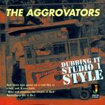 AGGROVATORS, The - Dubbing It Studio 1 Style (Front Cover)