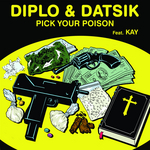 DIPLO/DATSIK feat KAY - Pick Your Poison (Front Cover)