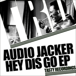AUDIO JACKER - Hey Dis Go EP (Front Cover)