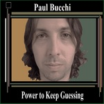 BUCCHI, Paul - Power To Keep Guessing (Front Cover)
