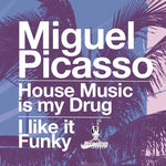 PICASSO, Miguel - House Music Is My Drug (Front Cover)