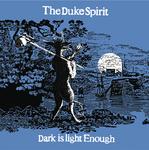 THE DUKE SPIRIT - Dark Is Light Enough (Front Cover)