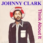 CLARKE, Johnny - Think About It (Front Cover)