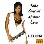 FELON - Take Control Of Your Love (Front Cover)