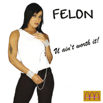 FELON - U Ain't Worth It (Front Cover)