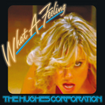 THE HUGHES CORPORATION - What A Feeling (Front Cover)