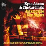 RYAN ADAMS & THE CARDINALS - Jacksonville City Nights (UK Version) (Front Cover)