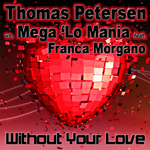 THOMAS vs MEGA LO MANIA PETERSEN feat FRANCA MORGANO - Without Your Love (Front Cover)