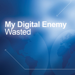 MY DIGITAL ENEMY - Wasted (Digital Bundle) (Front Cover)