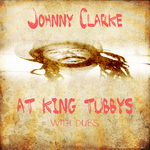 CLARKE, Johnny & KING TUBBY - Johnny Clarke at King Tubbys @ Dubs (Front Cover)