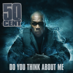 50 CENT - Do You Think About Me (Explicit UK Version) (Front Cover)