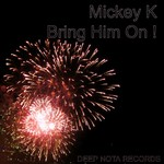 MICKEY K - Bring Him On (Front Cover)