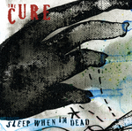 THE CURE - Sleep When I'm Dead (Front Cover)