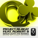PROJECT REBEAT feat ROBERT B - Berlin Lights (The remixes) (Front Cover)