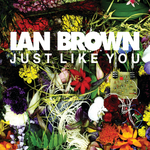 IAN BROWN - Just Like You (Front Cover)