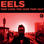 EELS - That Look You Give That Guy (Front Cover)