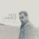PETE LAWRIE - Fell Into The River (Front Cover)