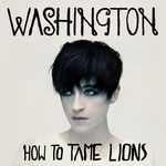 WASHINGTON - How To Tame Lions (Front Cover)